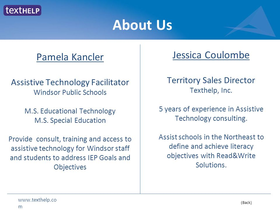 www.texthelp.co m About Us Pamela Kancler Assistive Technology Facilitator Windsor Public Schools M.S. Educational Technology M.S. Special Education P