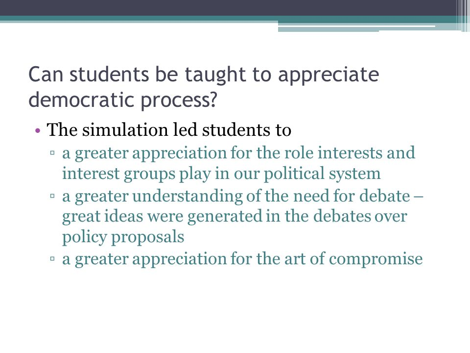 Can students be taught to appreciate democratic process.