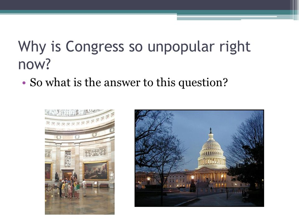 Why is Congress so unpopular right now So what is the answer to this question