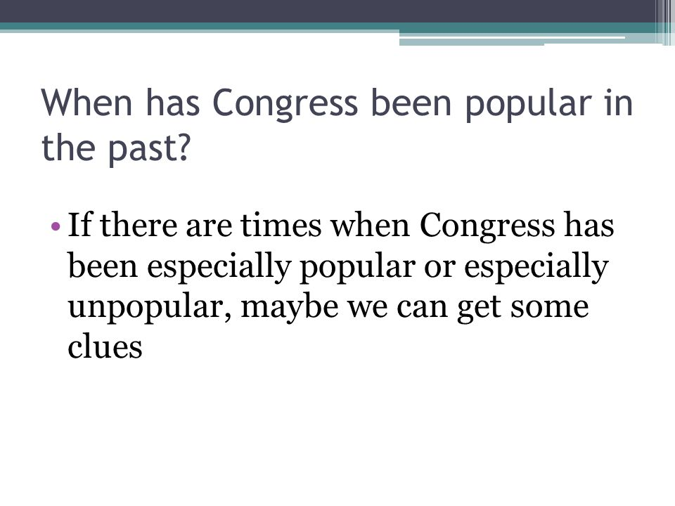 When has Congress been popular in the past.