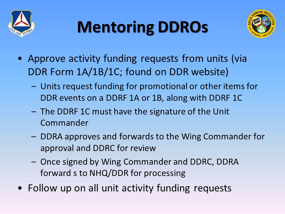 Mentoring DDROs Approve activity funding requests from units (via DDR Form 1A/1B/1C; found on DDR website) –Units request funding for promotional or o