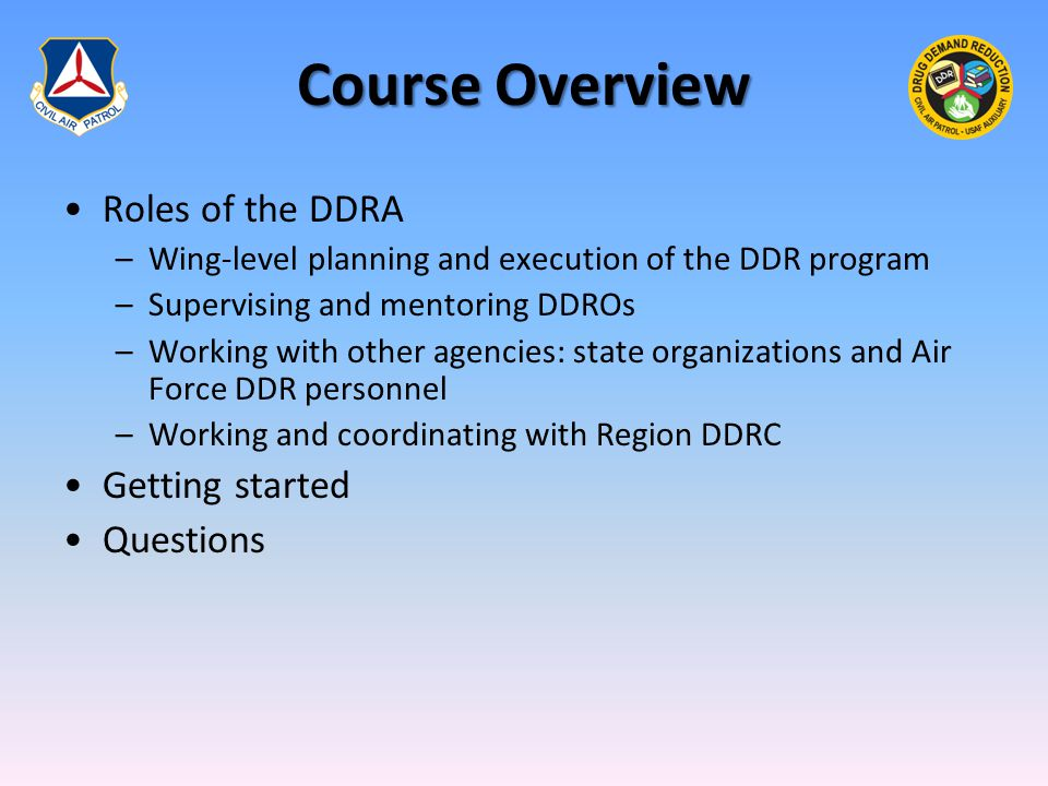 Course Overview Roles of the DDRA –Wing-level planning and execution of the DDR program –Supervising and mentoring DDROs –Working with other agencies: