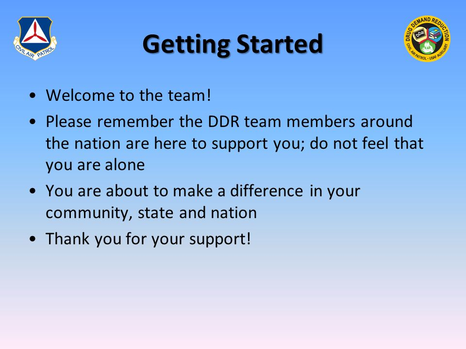 Getting Started Welcome to the team! Please remember the DDR team members around the nation are here to support you; do not feel that you are alone Yo
