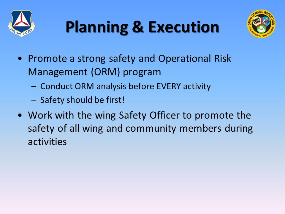 Planning & Execution Promote a strong safety and Operational Risk Management (ORM) program –Conduct ORM analysis before EVERY activity –Safety should be first.