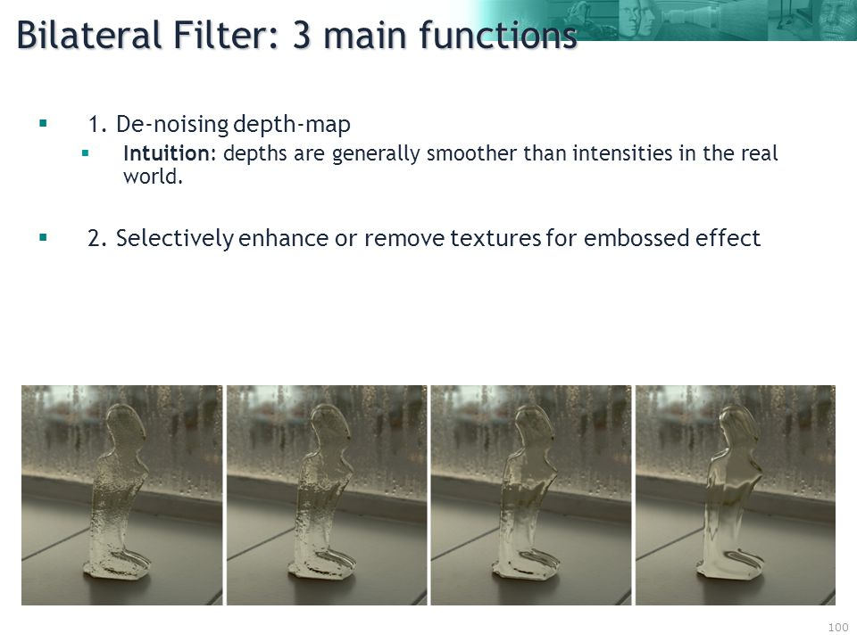 100 Bilateral Filter: 3 main functions  1.