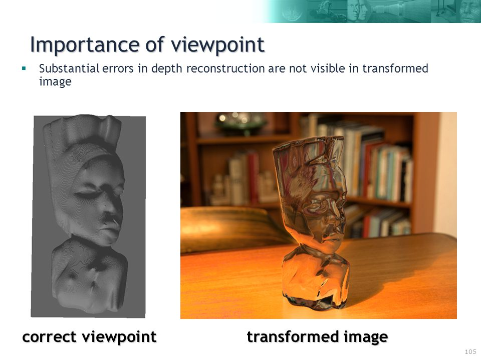 105 Importance of viewpoint correct viewpoint  Substantial errors in depth reconstruction are not visible in transformed image transformed image