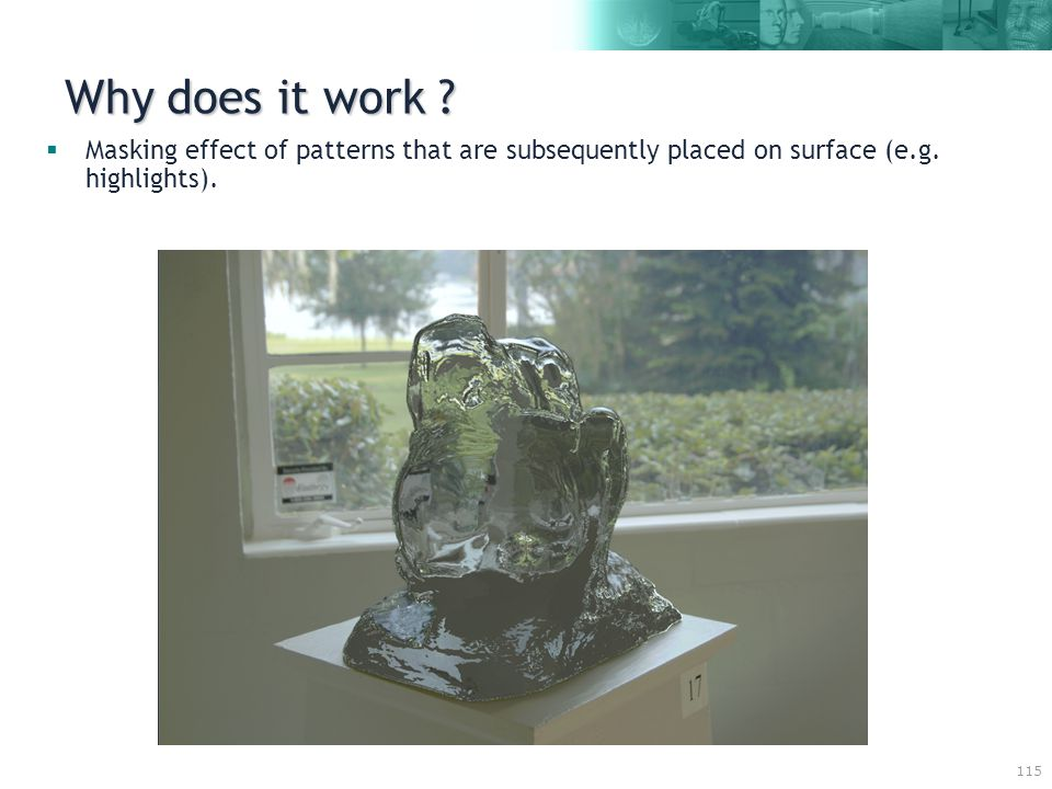 115 Why does it work .  Masking effect of patterns that are subsequently placed on surface (e.g.