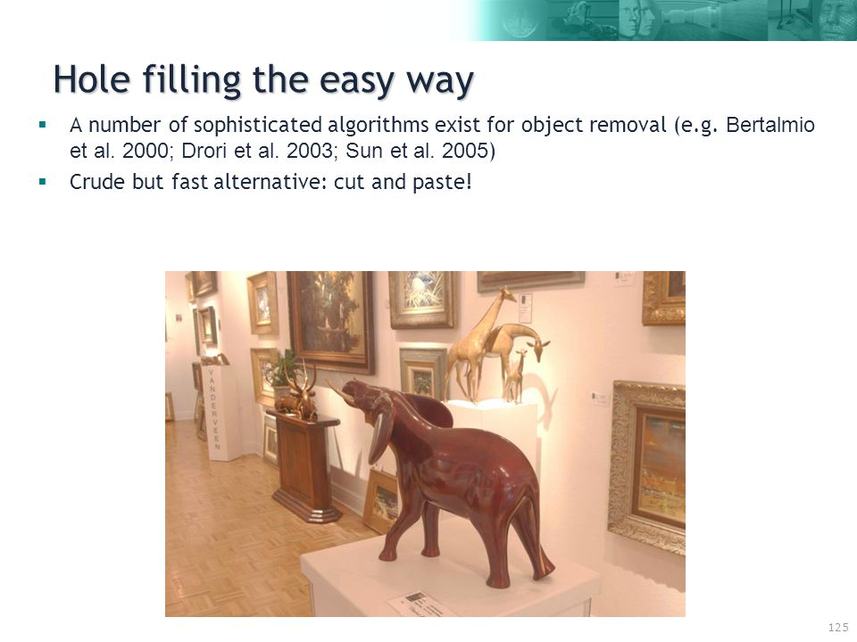 125 Hole filling the easy way  A number of sophisticated algorithms exist for object removal (e.g.