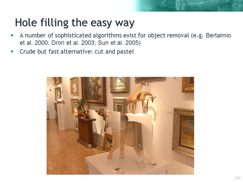 126 Hole filling the easy way  A number of sophisticated algorithms exist for object removal (e.g.
