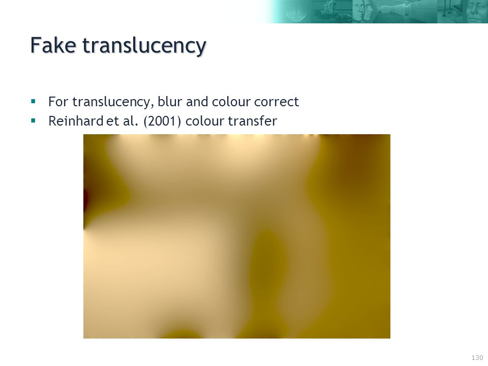 130 Fake translucency  For translucency, blur and colour correct  Reinhard et al.
