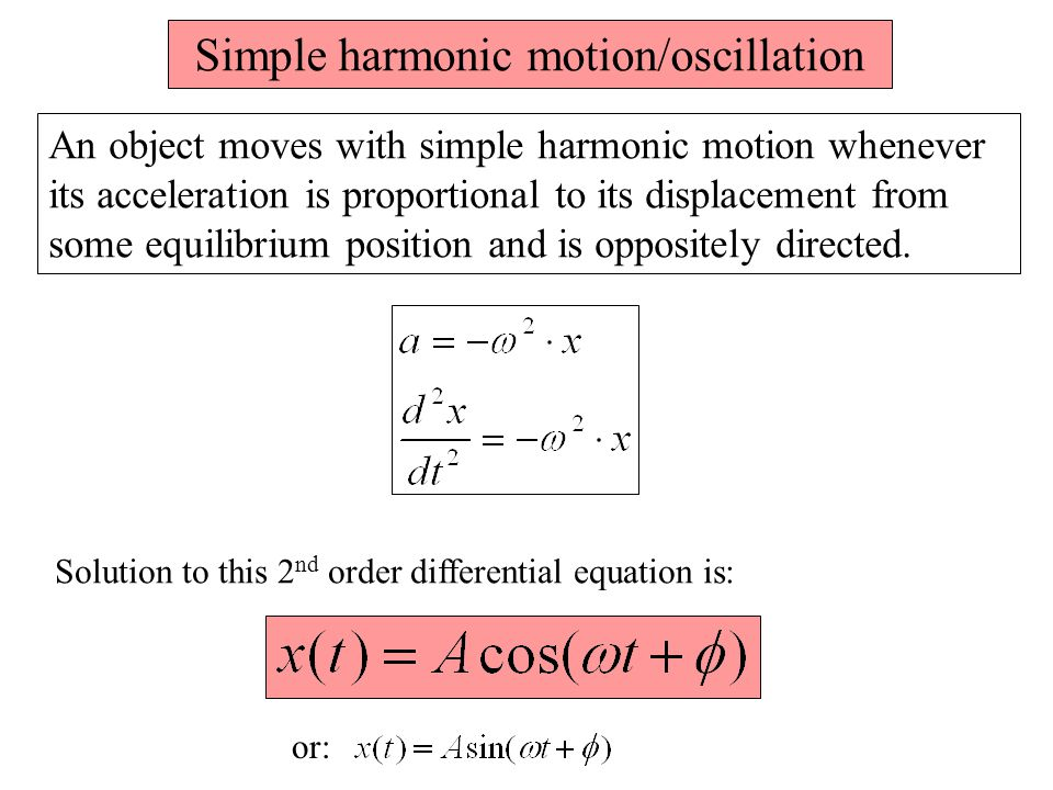 An object moves with simple harmonic motion whenever its acceleration is proportional to its displacement from some equilibrium position and is oppositely directed.