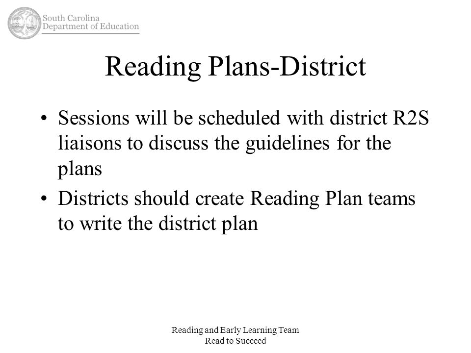 Reading Plans-District Sessions will be scheduled with district R2S liaisons to discuss the guidelines for the plans Districts should create Reading P