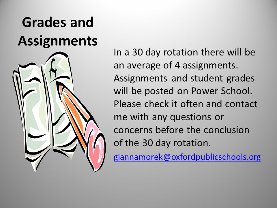Grades and Assignments In a 30 day rotation there will be an average of 4 assignments.