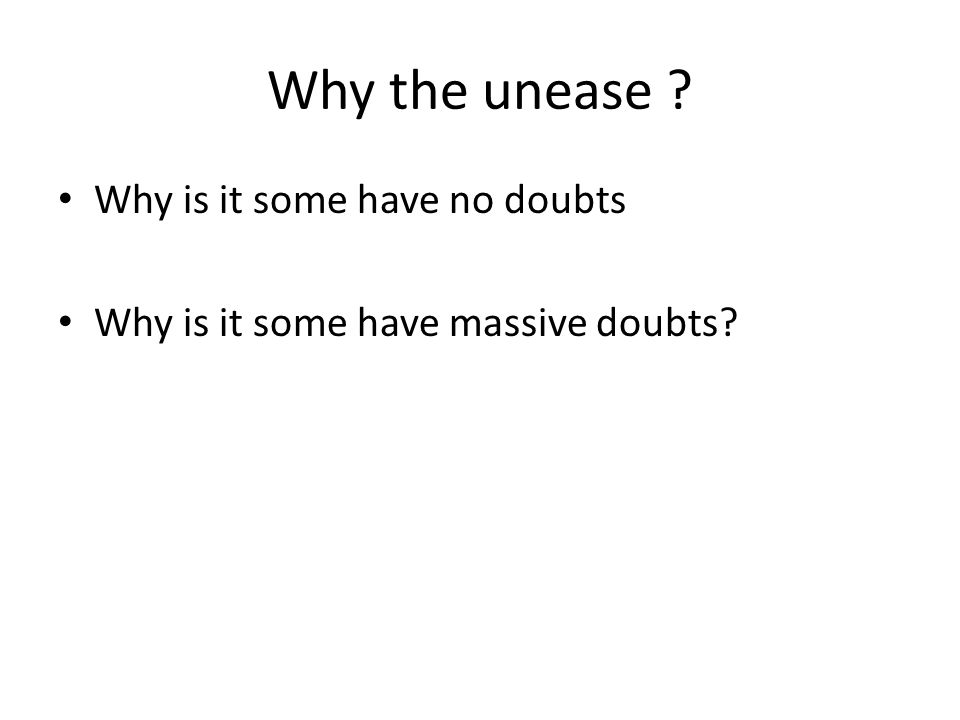 Why the unease Why is it some have no doubts Why is it some have massive doubts
