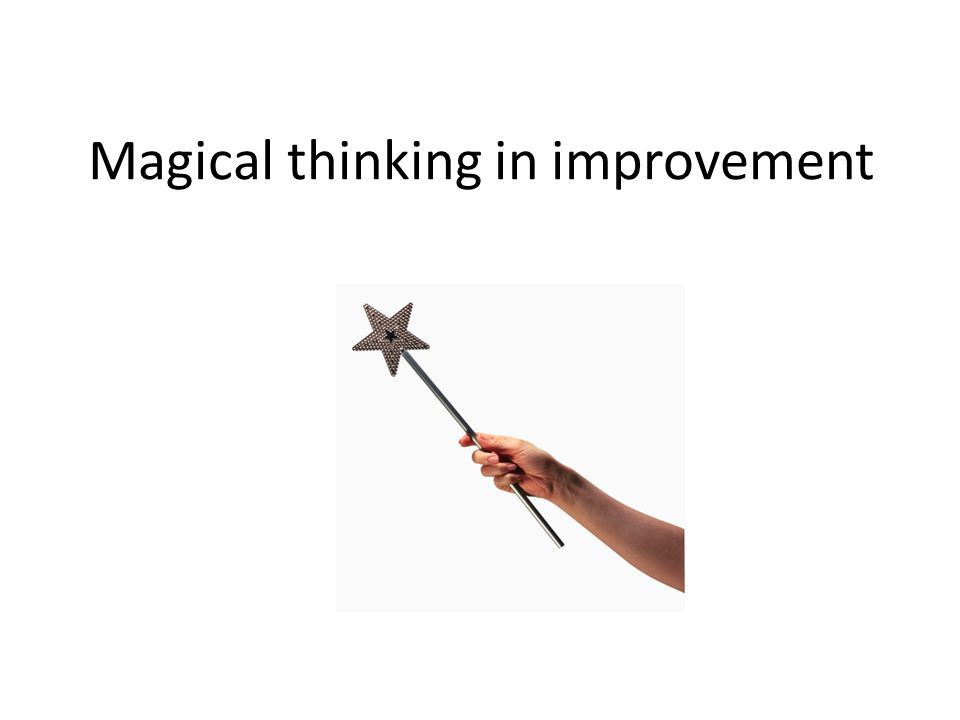Magical thinking in improvement