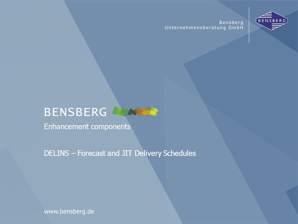 Bensberg GmbHDELINS Welcome to the presentation of our enhancement component DELINS – Forecast and JIT delivery schedules Welcome!