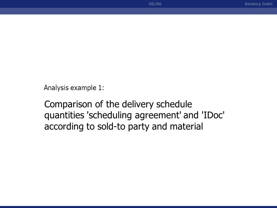 Bensberg GmbHDELINS Comparison of the delivery schedule quantities 'scheduling agreement' and 'IDoc' according to sold-to party and material Analysis