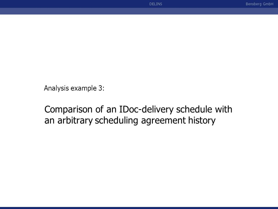 Bensberg GmbHDELINS Comparison of an IDoc-delivery schedule with an arbitrary scheduling agreement history Analysis example 3: