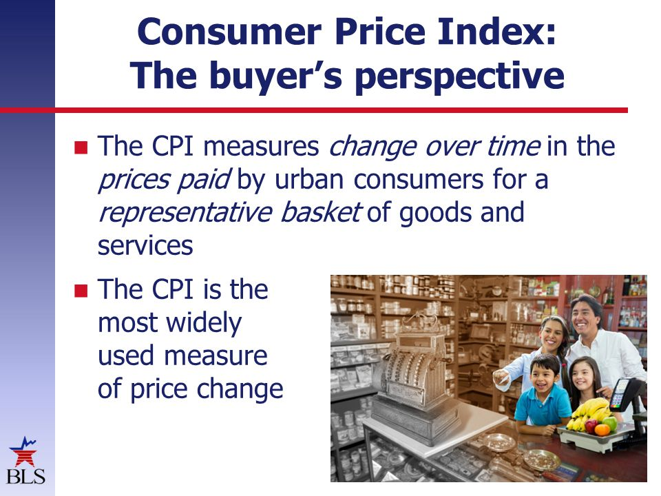Consumer Price Index: The buyer's perspective The CPI measures change over time in the prices paid by urban consumers for a representative basket of g