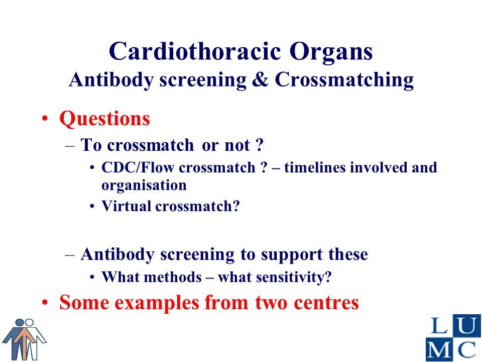 Cardiothoracic Organs Antibody screening & Crossmatching Questions –To crossmatch or not .