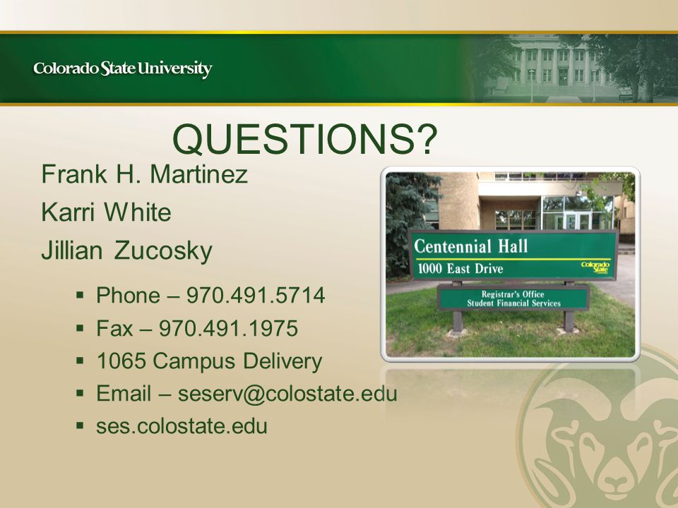 Frank H. Martinez Karri White Jillian Zucosky  Phone – 970.491.5714  Fax – 970.491.1975  1065 Campus Delivery  Email – seserv@colostate.edu  ses.