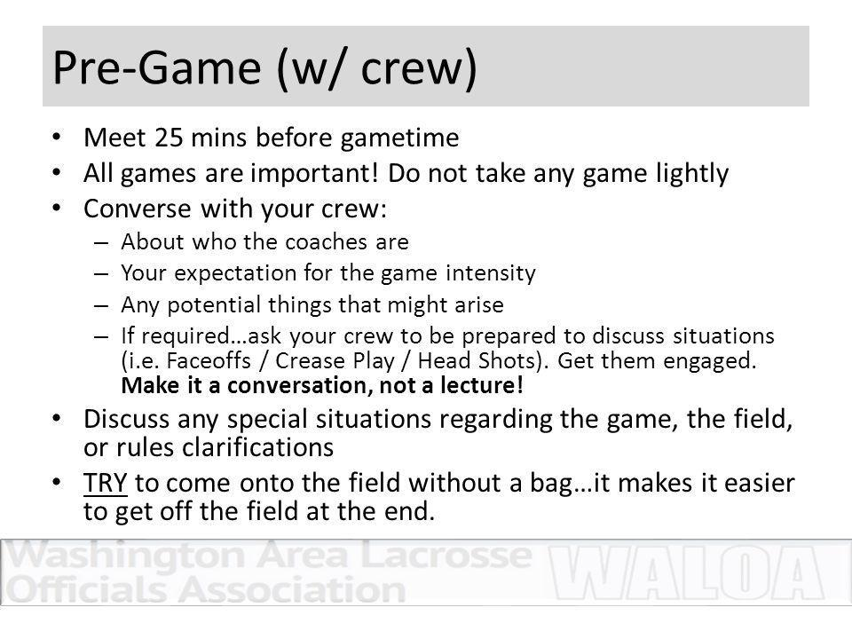 Pre-Game (w/ crew) Meet 25 mins before gametime All games are important.