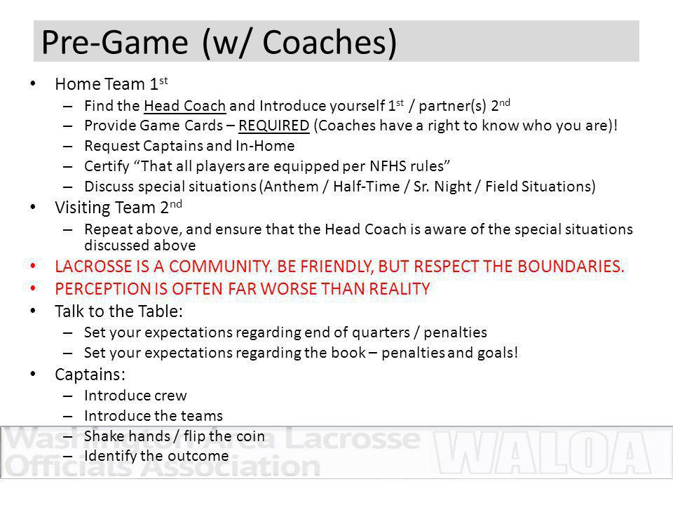 Pre-Game (w/ Coaches) Home Team 1 st – Find the Head Coach and Introduce yourself 1 st / partner(s) 2 nd – Provide Game Cards – REQUIRED (Coaches have
