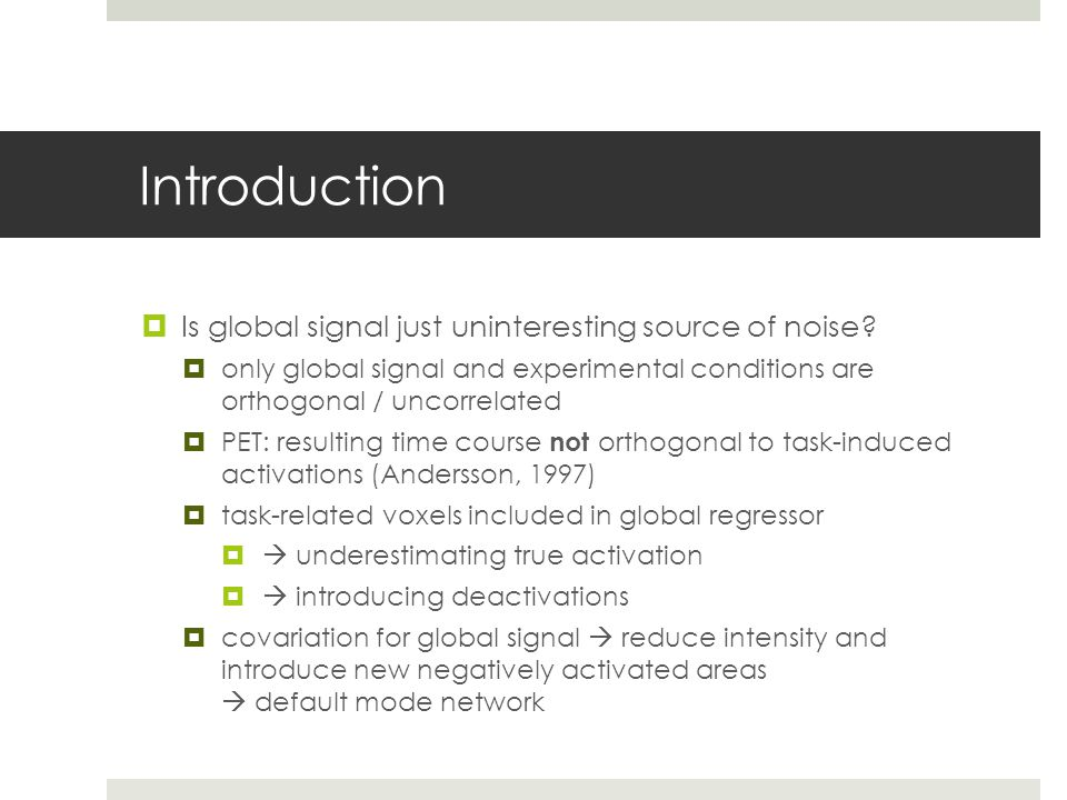 Introduction  Is global signal just uninteresting source of noise?  only global signal and experimental conditions are orthogonal / uncorrelated  P