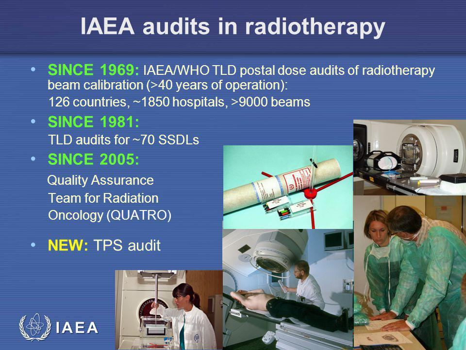 IAEA audits in radiotherapy SINCE 1969: IAEA/WHO TLD postal dose audits of radiotherapy beam calibration (>40 years of operation): 126 countries, ~185