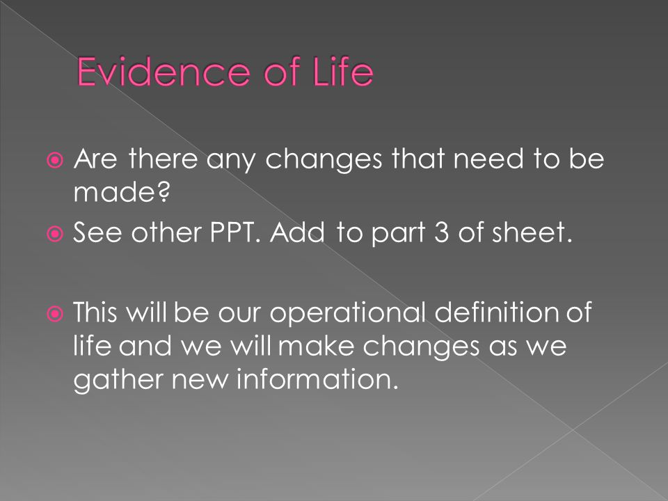 Are there any changes that need to be made?  See other PPT. Add to part 3 of sheet.  This will be our operational definition of life and we will m