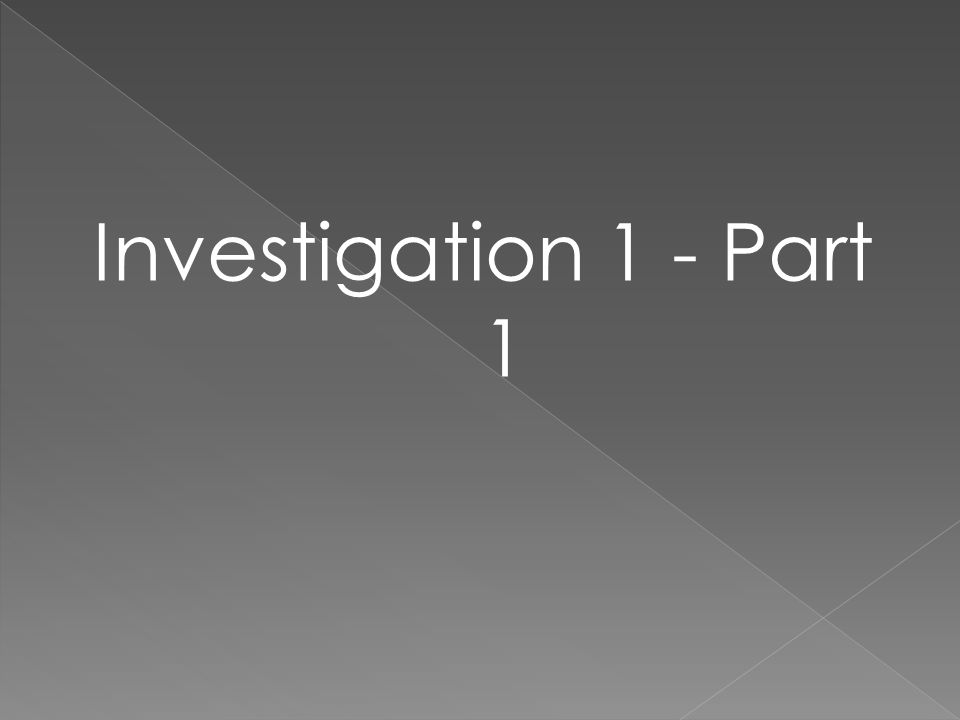 Investigation 1 - Part 1