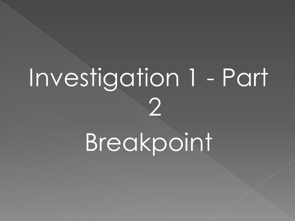 Investigation 1 - Part 2 Breakpoint
