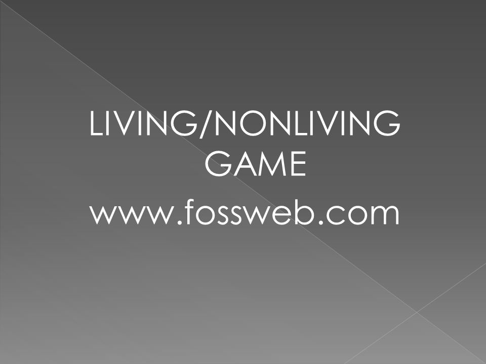 LIVING/NONLIVING GAME www.fossweb.com