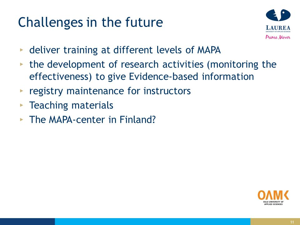 11 Challenges in the future deliver training at different levels of MAPA the development of research activities (monitoring the effectiveness) to give Evidence-based information registry maintenance for instructors Teaching materials The MAPA-center in Finland