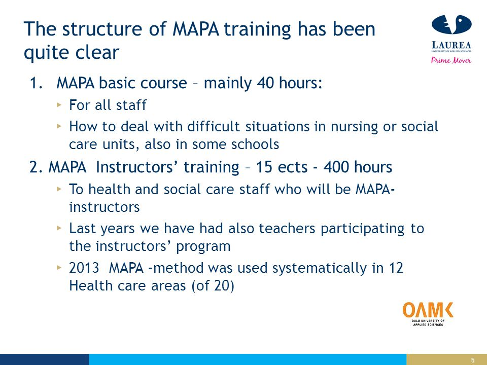5 The structure of MAPA training has been quite clear 1.MAPA basic course – mainly 40 hours: For all staff How to deal with difficult situations in nursing or social care units, also in some schools 2.