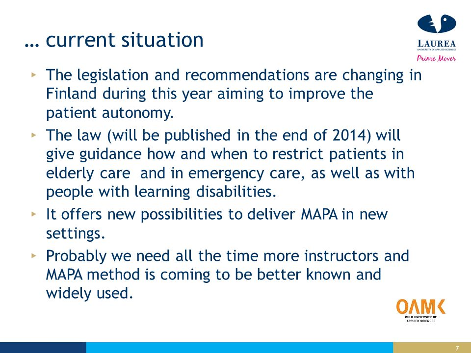 7 … current situation The legislation and recommendations are changing in Finland during this year aiming to improve the patient autonomy.