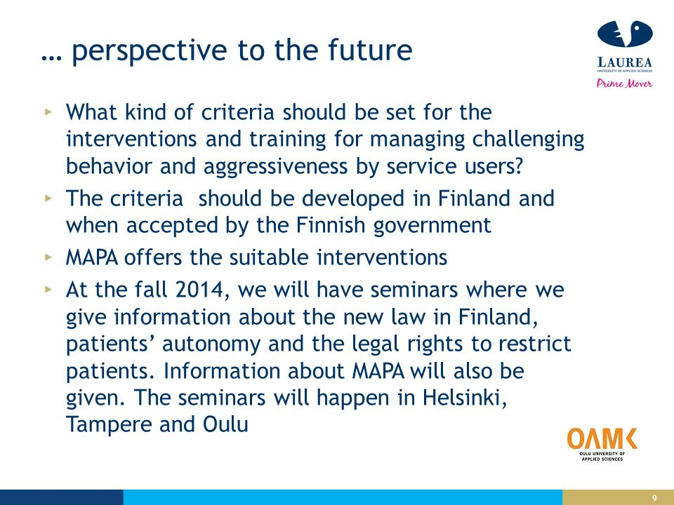9 … perspective to the future What kind of criteria should be set for the interventions and training for managing challenging behavior and aggressiveness by service users.