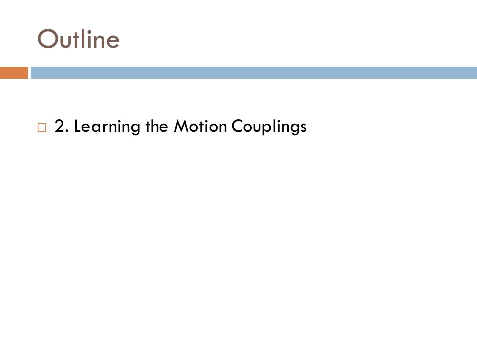 Outline  2. Learning the Motion Couplings