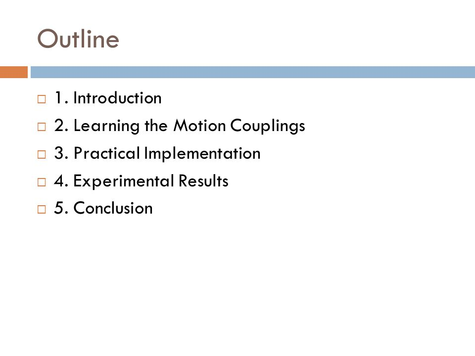 Outline  1. Introduction  2. Learning the Motion Couplings  3. Practical Implementation  4. Experimental Results  5. Conclusion