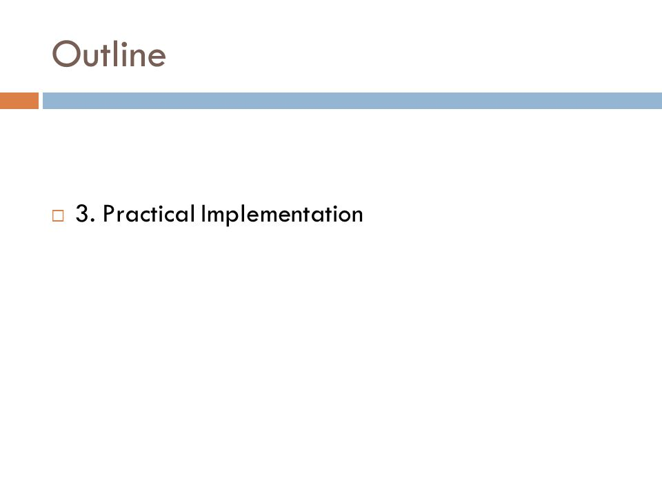 Outline  3. Practical Implementation