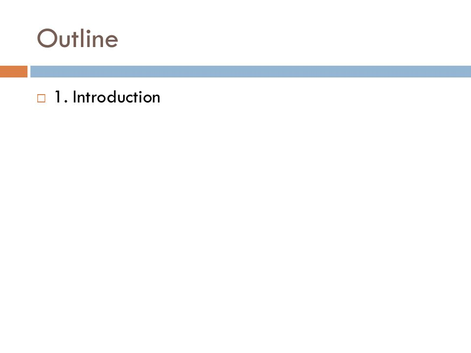 Outline  1. Introduction
