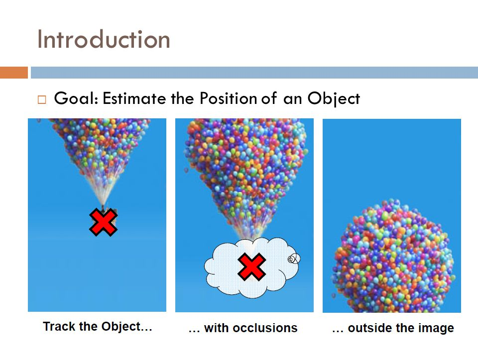 Introduction  Goal: Estimate the Position of an Object