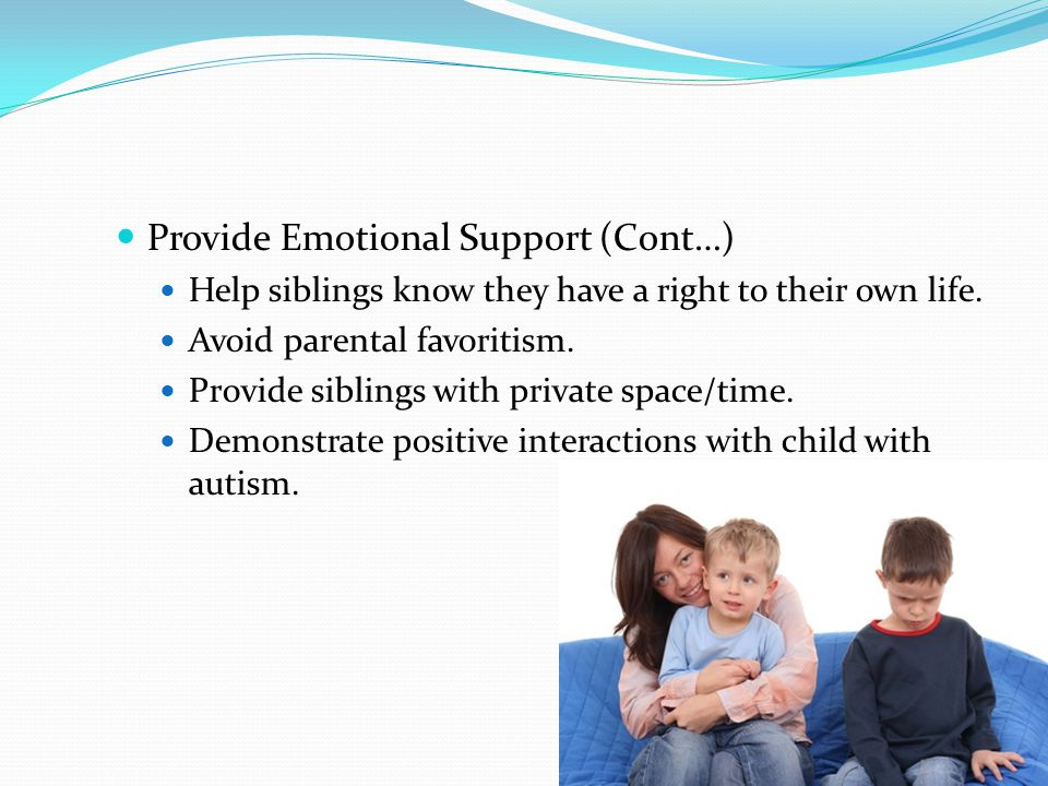 Provide Emotional Support (Cont…) Help siblings know they have a right to their own life.