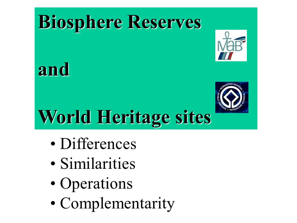 Biosphere Reserves and World Heritage sites Differences Similarities Operations Complementarity