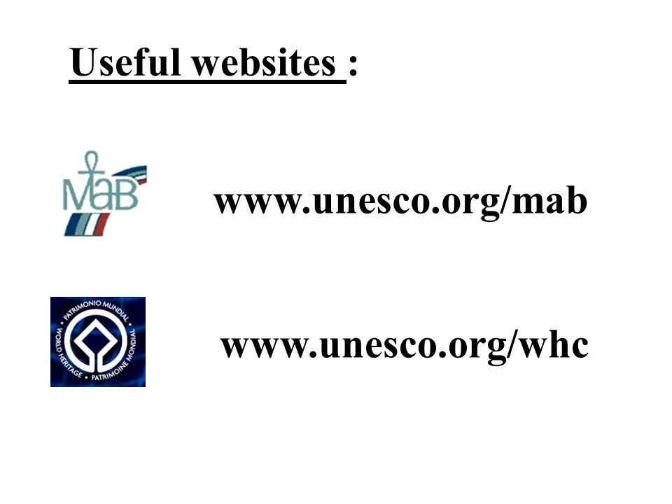 Useful websites : www.unesco.org/mab www.unesco.org/whc