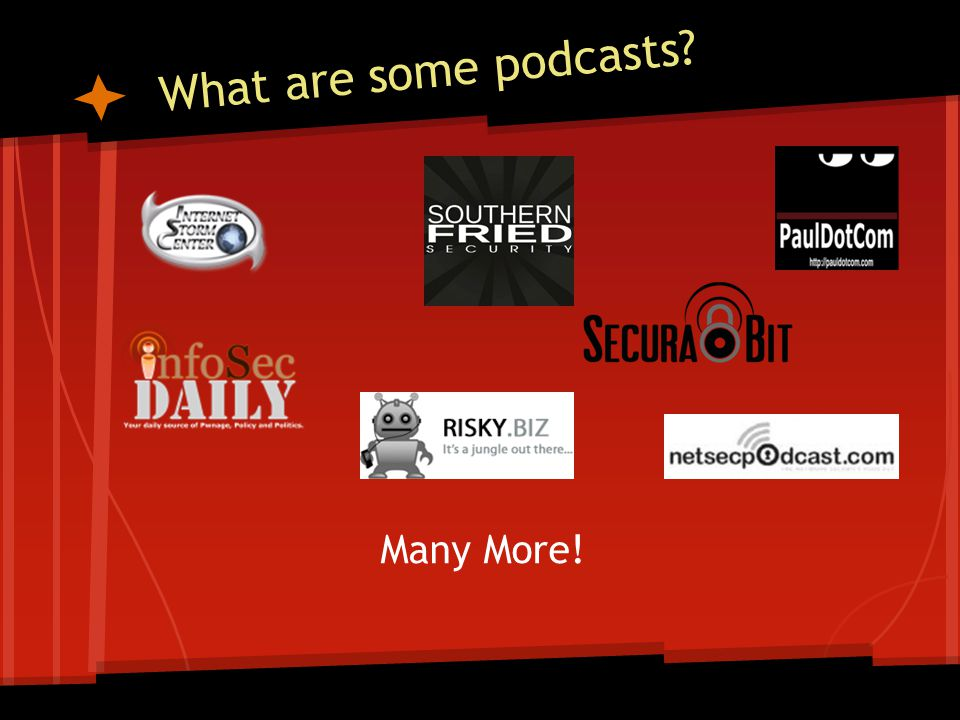 What are some podcasts? Many More!