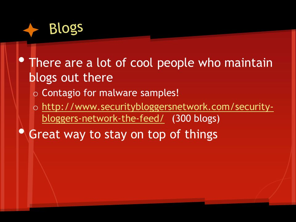 Blogs There are a lot of cool people who maintain blogs out there o Contagio for malware samples.
