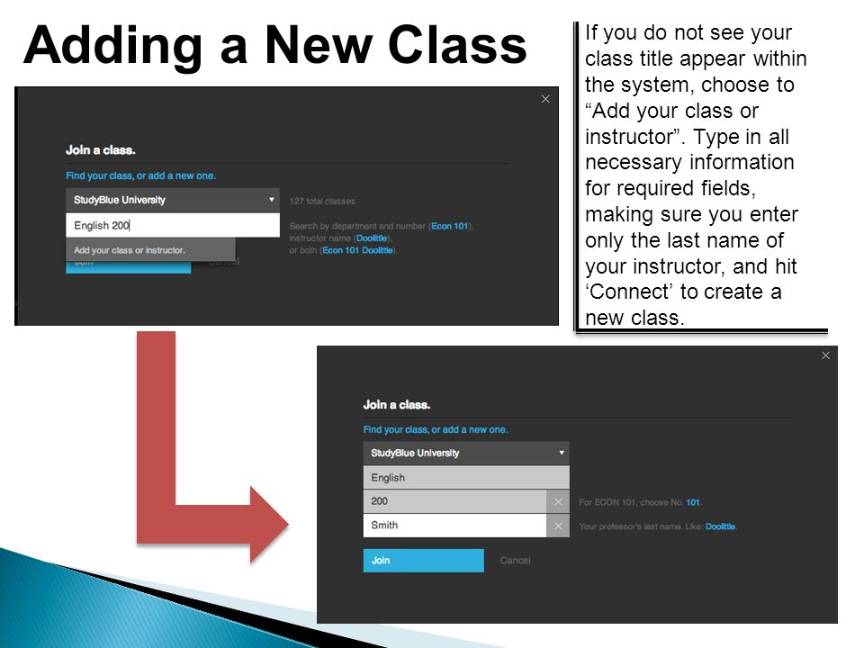 Adding a New Class If you do not see your class title appear within the system, choose to Add your class or instructor .