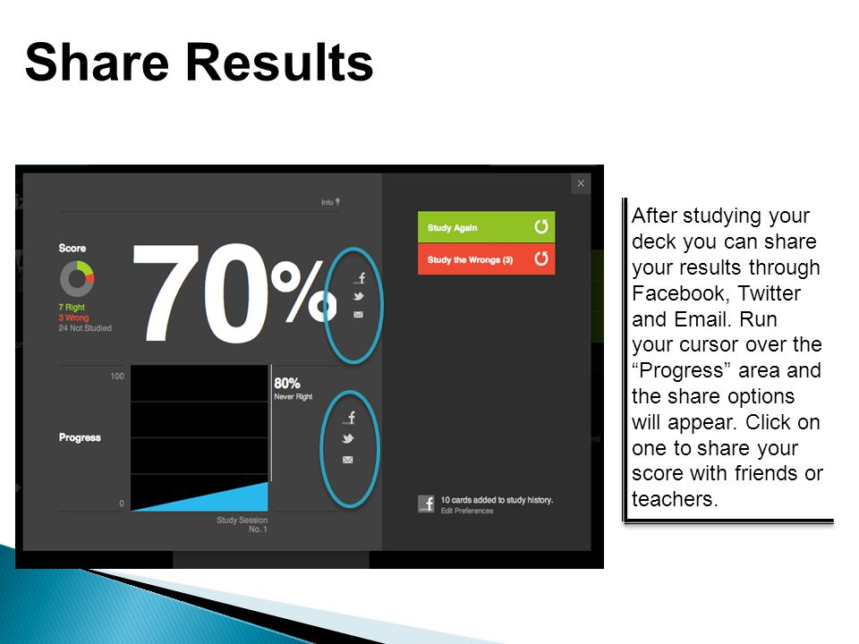 Share Results After studying your deck you can share your results through Facebook, Twitter and Email.