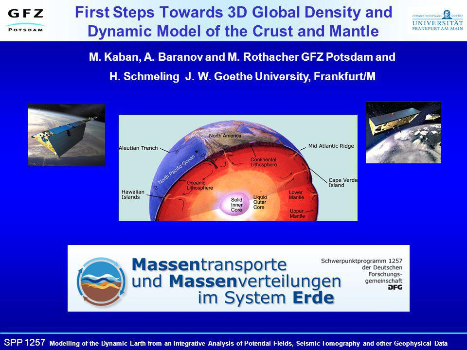SPP 1257 Modelling of the Dynamic Earth from an Integrative Analysis of Potential Fields, Seismic Tomography and other Geophysical Data M.